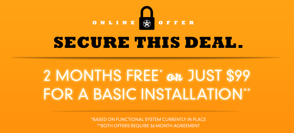 Secure This Deal - 2 Months Free or Just $99 for Basic Installation